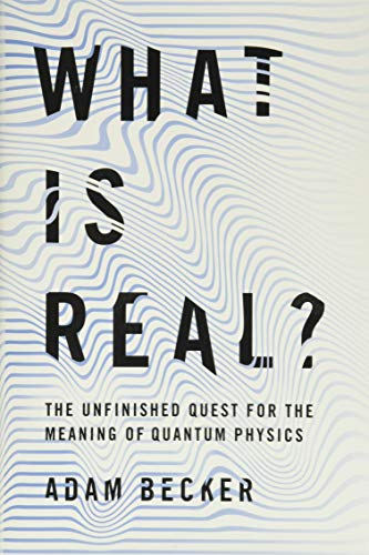 AbeBooks – Adam Becker – What Is Real?: The Unfinished Quest for the Meaning of Quantum Physics
