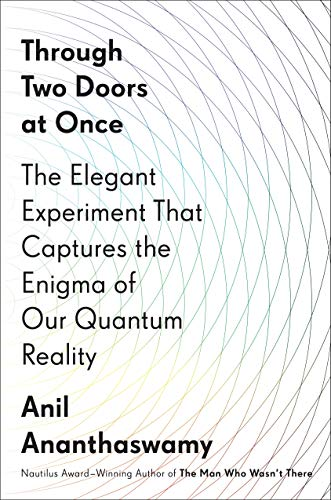 AbeBooks – Anil Ananthaswamy – Through Two Doors at Once: The Elegant Experiment That Captures the Enigma of Our Quantum Reality