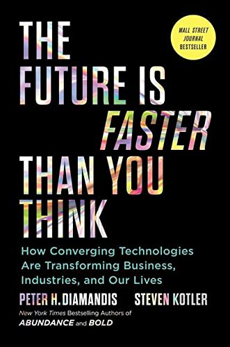 Abe Books – Peter H. Diamandis – The Future Is Faster Than You Think: How Converging Technologies Are Transforming Business, Industries, and Our Lives